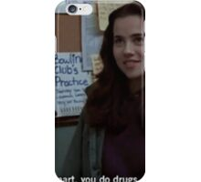 not smart, you do drugs, you have sex iPhone Case/Skin