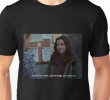 not smart, you do drugs, you have sex Unisex T-Shirt