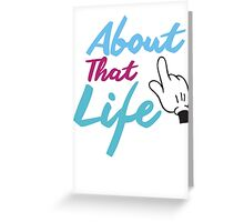 About That Life Greeting Card