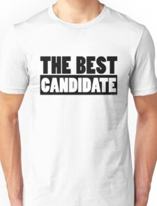 The Best Candidate Funny Text Unisex T-Shirt