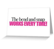 Legally Blonde - Bend and Snap works everytime! Greeting Card