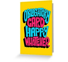 Funny Birthday Card - Obligatory Card - Happy Whatever Greeting Card