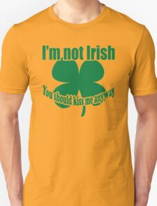 I'm Not Irish Unisex T-Shirt