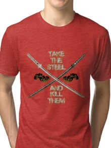 Take The Steel Katana design Tri-blend T-Shirt