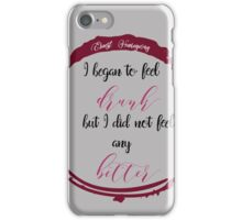 Drunk but not Better Ernest Hemingway shirt quotes iPhone Case/Skin