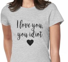 Gilmore Girls - I Love you, you idiot Womens Fitted T-Shirt