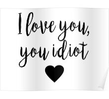 Gilmore Girls - I Love you, you idiot Poster