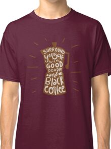 Good People and Black Coffee Classic T-Shirt