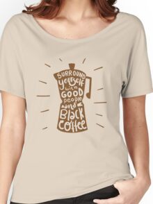 Good People and Black Coffee Women's Relaxed Fit T-Shirt