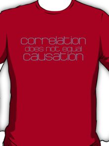 Correlation does not equal causation T-Shirt