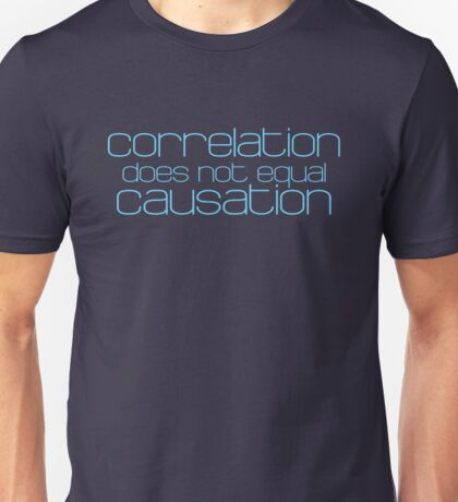 Correlation does not equal causation Unisex T-Shirt