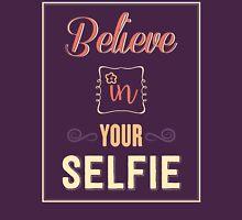 Believe in your selfie Unisex T-Shirt
