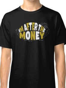Cool and Funny Im After The Money Classic T-Shirt