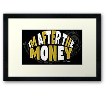 Cool and Funny Im After The Money Framed Print