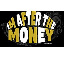 Cool and Funny Im After The Money Photographic Print