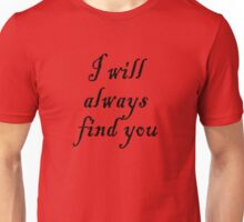 I Will Always Find You Unisex T-Shirt