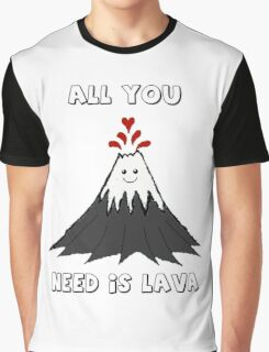 All You Need Is Lava Graphic T-Shirt