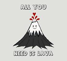 All You Need Is Lava Unisex T-Shirt