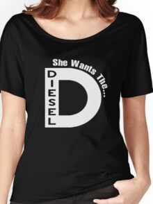 SHE WANTS THE D..IESEL! - FUNNY SHIRT Women's Relaxed Fit T-Shirt