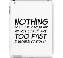 Drax - Nothing Goes Over My Head - TEXT ONLY iPad Case/Skin