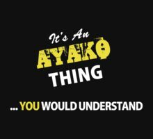 It's An AYAKO thing, you wouldn't understand !! by satro