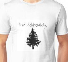 live deliberately. Unisex T-Shirt