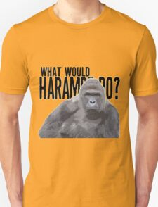 What would Harambe do? Unisex T-Shirt