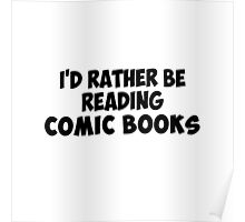 I'd Rather Be Reading Comic Books Poster