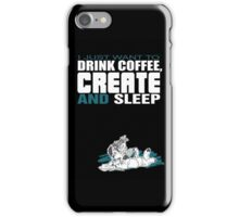 Coffee, Create and Sleep iPhone Case/Skin