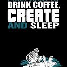 Coffee, Create and Sleep by Zhivago