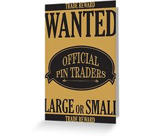Wanted: Official Pin Traders Greeting Card