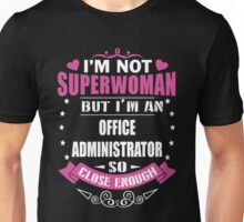 I'm Not Super Woman I'm A Office Administrator T-shirts Unisex T-Shirt