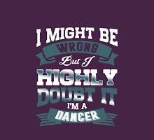 I Might Be Wrong but Highly Doubt It I'm a Dancer Womens Fitted T-Shirt