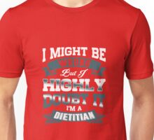 I Might Be Wrong but Highly Doubt It I'm a Dietitian Unisex T-Shirt