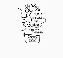 80% of Success is Showing Up - Woody Allen Unisex T-Shirt