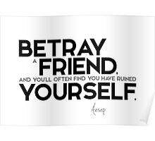 betray a friend: you have ruined yourself - aesop Poster