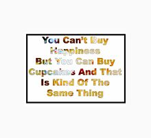 You Cant Buy Happiness But You Can Buy Cupcakes Unisex T-Shirt