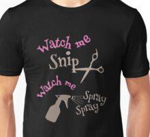 Watch me Snip - Watch me Spray Unisex T-Shirt