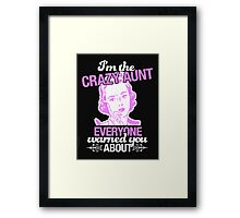 I'm The Crazy Aunt Everyone warned you About Framed Print