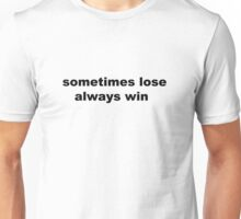 Sometimes lose always win Unisex T-Shirt