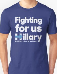 Hillary Clinton - Fighting For Us Unisex T-Shirt