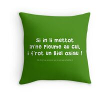 Si in l'i mettot in'ne pleume au cul, i f'rot un biel osiau ! Throw Pillow