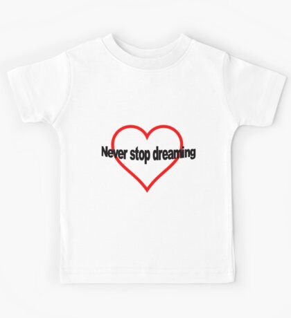 """Graphic Design Written with """"Never Stop Dreaming"""" over an Heart Shape Kids Tee"""