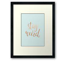 Stay Weird - Typography Slogan Framed Print