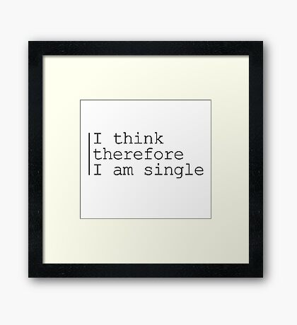 I think therefore I am single Framed Print