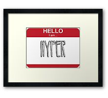 Hello I Am Hyper Framed Print