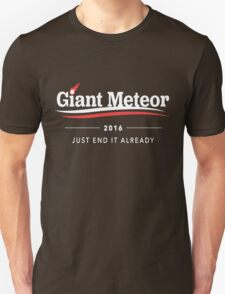 Giant Meteor 16 - Just End It Already Unisex T-Shirt