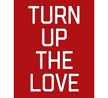 Turn Up The Love Quote Photographic Print