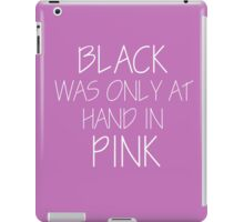 Black was not at Hand iPad Case/Skin