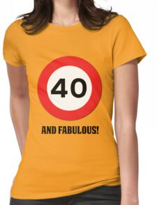40 and Fabulous Womens Fitted T-Shirt
